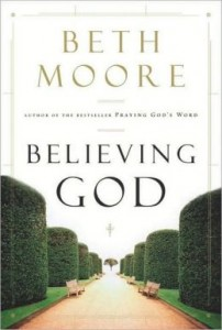 Beliving God Beth Moore