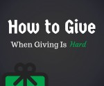 How to Give When Giving Is Hard