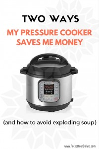 Two Ways My Pressure Cooker Saves Me Money (and how to avoid exploding soup)